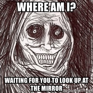 Boogeyman - Where am I? waiting for you to look up at the mirror