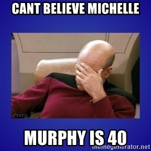 Picard facepalm  - CANT BELIEVE MICHELLE MURPHY IS 40