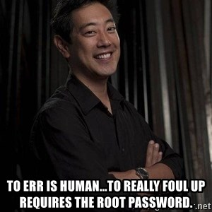 Most Interesting Geek In The World -  To err is human...to really foul up requires the root password.