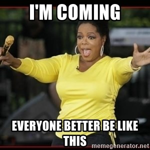 Overly-Excited Oprah!!!  - I'm coming everyone better be like this