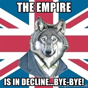 Sir Courage Wolf Esquire - the empire is in decline...bye-bye!