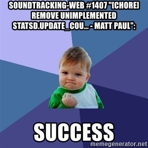"Success Kid - soundtracking-web #1407 ""[CHORE] remove unimplemented StatsD.update_cou... - Matt Paul"":  success"