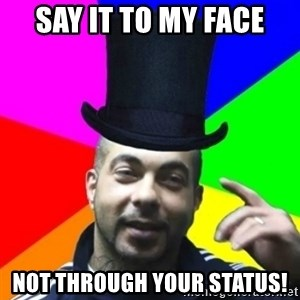 facebookazad - Say it to my face not through your status!