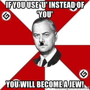 TheGrammarNazi - If you use 'u' instead of 'you' You will become a Jew!