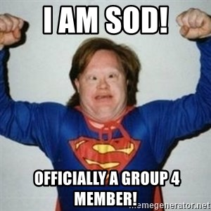 Retarded Superman - I AM SOD!  OFFICIALLY A GROUP 4  MEMBER!