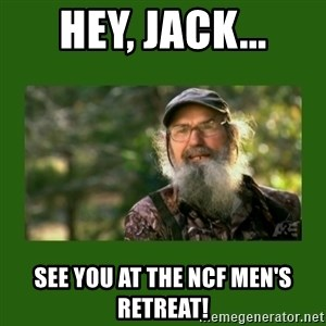 Si Robertson - HEY, JACK... SEE YOU AT THE NCF MEN'S RETREAT!