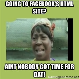 Sugar Brown - Going to Facebook's HTML Site? AINT nobody got time for dat!