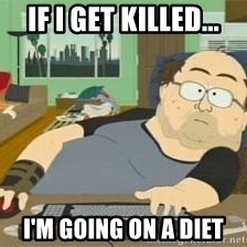 South Park Wow Guy - If i get killed... I'm going on a diet