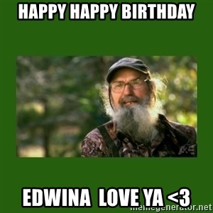 Si Robertson - Happy Happy Birthday Edwina  Love Ya <3