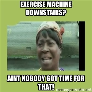 Sugar Brown - Exercise machine downstairs? aint nobody got time for that!