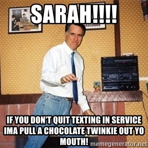 Mom Jeans Mitt - SARAH!!!! if you don't quit texting in service ima pull a chocolate Twinkie out yo mouth!