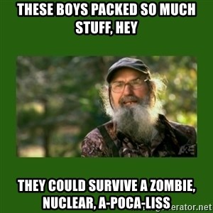 Si Robertson - These boys packed so much stuff, Hey they could survive a zombie, nuclear, a-poca-liss