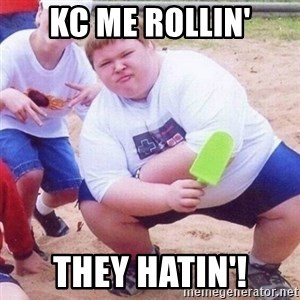 they see me rollin - KC Me rollin' They hatin'!