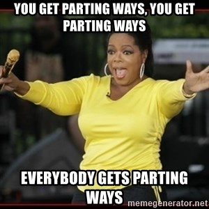 Overly-Excited Oprah!!!  - You get parting ways, you get parting ways EVerybody gets parting ways