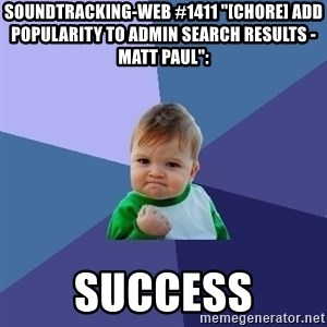 "Success Kid - soundtracking-web #1411 ""[CHORE] add popularity to admin search results - Matt Paul"":  success"