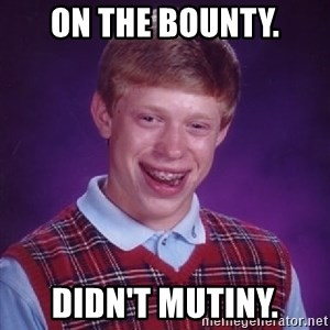 Bad Luck Brian - on the bounty. didn't mutiny.
