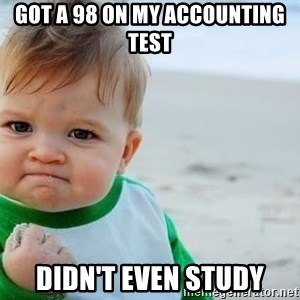 fist pump baby - Got a 98 on my accounting test Didn't even study
