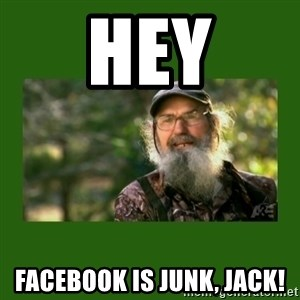 Si Robertson - HEY Facebook is junk, jack!