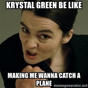 angry woman - krystal green be like making me wanna catch a plane