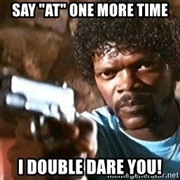 """Pulp Fiction - SAY """"AT"""" ONE MORE TIME I DOUBLE DARE YOU!"""