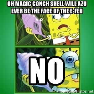 All Hail The Magic Conch - oh magic conch shell will azu ever be the face of the e-fed no