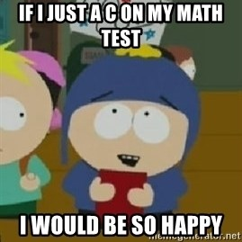 Craig would be so happy - If I just a C on my Math test  I would be So Happy