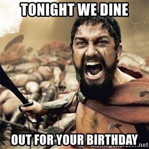 Esparta - tonight we dine out for your birthday