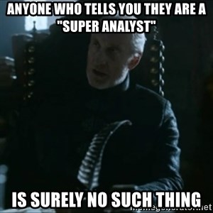"""Tywin Lannister - Anyone who tells you they are a """"super analyst"""" is surely no such thing"""