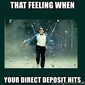 Gangnam style psy - that feeling when your direct deposit hits