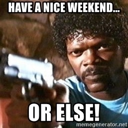 Pulp Fiction - Have a nice weekend... or else!