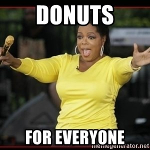 Overly-Excited Oprah!!!  - DONUTS FOR EVERYONE