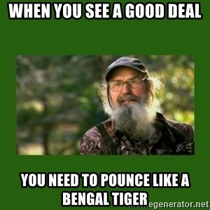 Si Robertson - when you see a good deal you need to pounce like a bengal tiger