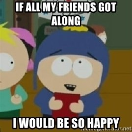 Craig would be so happy - If all my friends got along I would be so happy