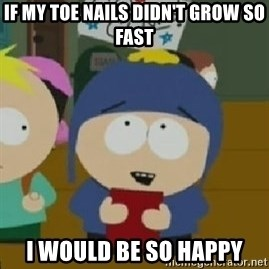 Craig would be so happy - If my toe nails didn't grow so fast I would be so happy