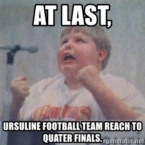 The Fotographing Fat Kid  - At last, Ursuline football team reach to quater Finals.