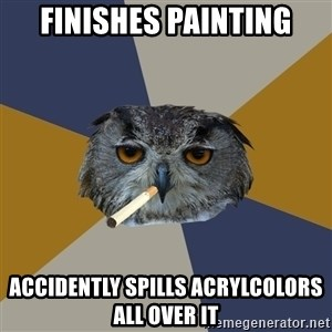Art Student Owl - Finishes Painting accidently spills acrylcolors all over it