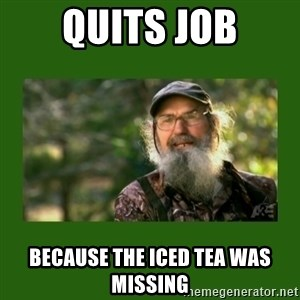 Si Robertson - QUITS JOB BECAUSE THE ICED TEA WAS MISSING
