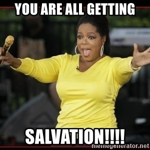 Overly-Excited Oprah!!!  - YOU ARE ALL GETTING SALVATION!!!!