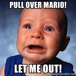Crying Baby - pull over Mario! let me out!