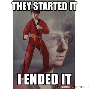 Karate Kid - They started it I ended it