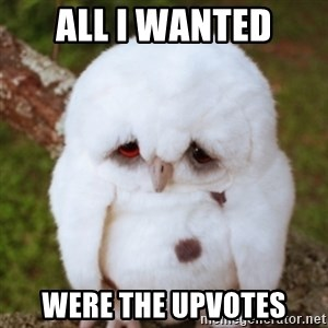 Sad Owl Baby - All i wanted were the upvotes
