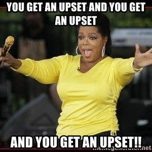 Overly-Excited Oprah!!!  - You get an upset and you get an upset and you get an upset!!