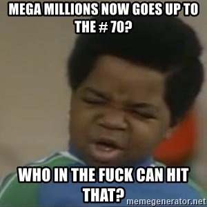 Gary Coleman II - MEGA MILLIONS NOW GOES UP TO THE # 70? WHO IN THE FUCK CAN HIT THAT?