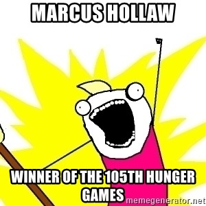 X ALL THE THINGS - Marcus Hollaw winner of the 105th Hunger games