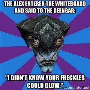 """Javik the Prothean - the alex entered the whiteboard and said to the geengar: """"I didn't know your freckles could glow."""""""