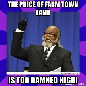 the amount of is too damn high - The price of farm town land is too damned high!