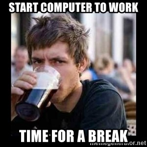 Bad student - Start computer to work time for a break
