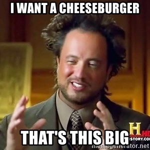Science guy - i want a cheeseburger that's this big