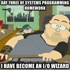South Park Wow Guy - Day three of Systems Programming Homework I have become an I/O Wizard