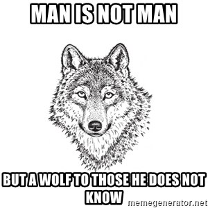 Sarcastic Wolf - Man is not man but a wolf to those he does not know